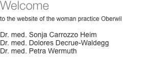 Welcome  to the website of the woman practice Oberwil  Dr. med.